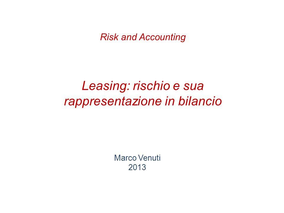 Leasing: rischio e sua rappresentazione in bilancio Marco Venuti 2013 Risk and Accounting