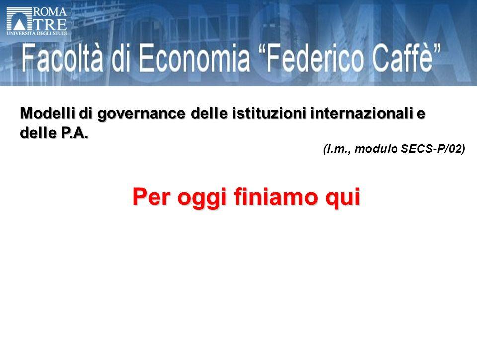 Per oggi finiamo qui Modelli di governance delle istituzioni internazionali e delle P.A.