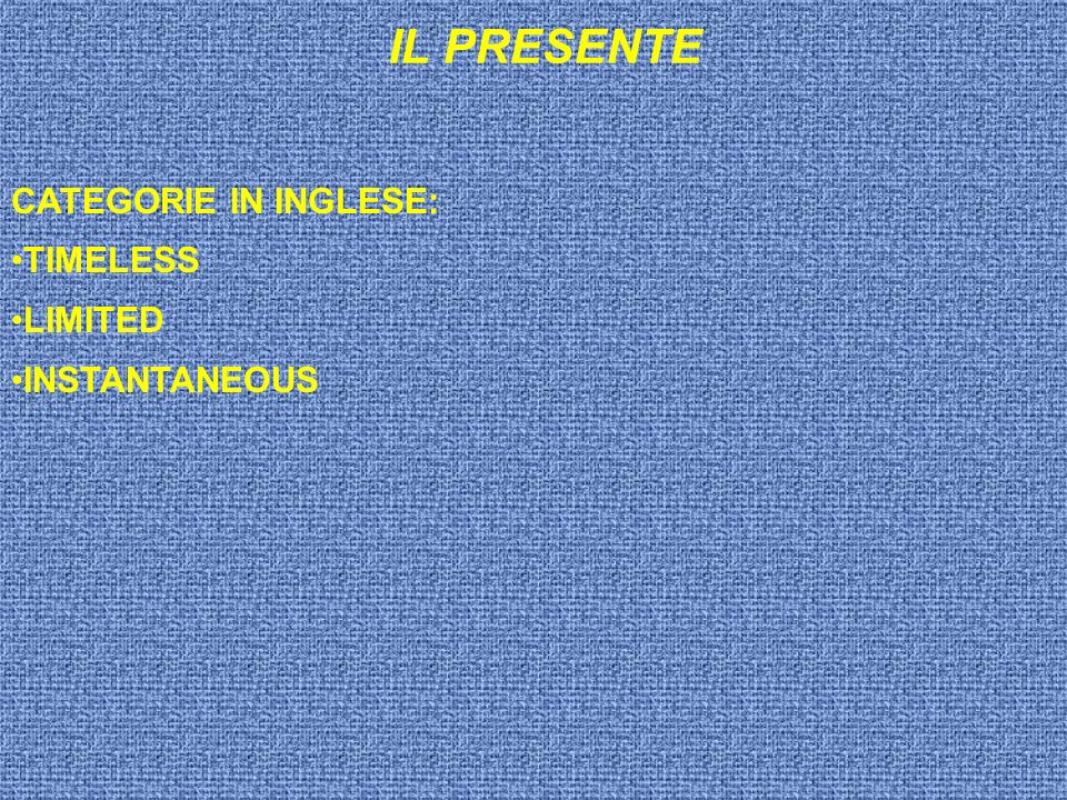 IL PRESENTE CATEGORIE IN INGLESE: TIMELESS LIMITED INSTANTANEOUS