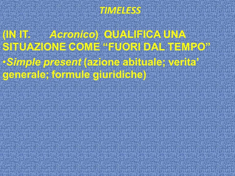 TIMELESS (IN IT. Acronico) QUALIFICA UNA SITUAZIONE COME FUORI DAL TEMPO Simple present (azione abituale; verita generale; formule giuridiche)