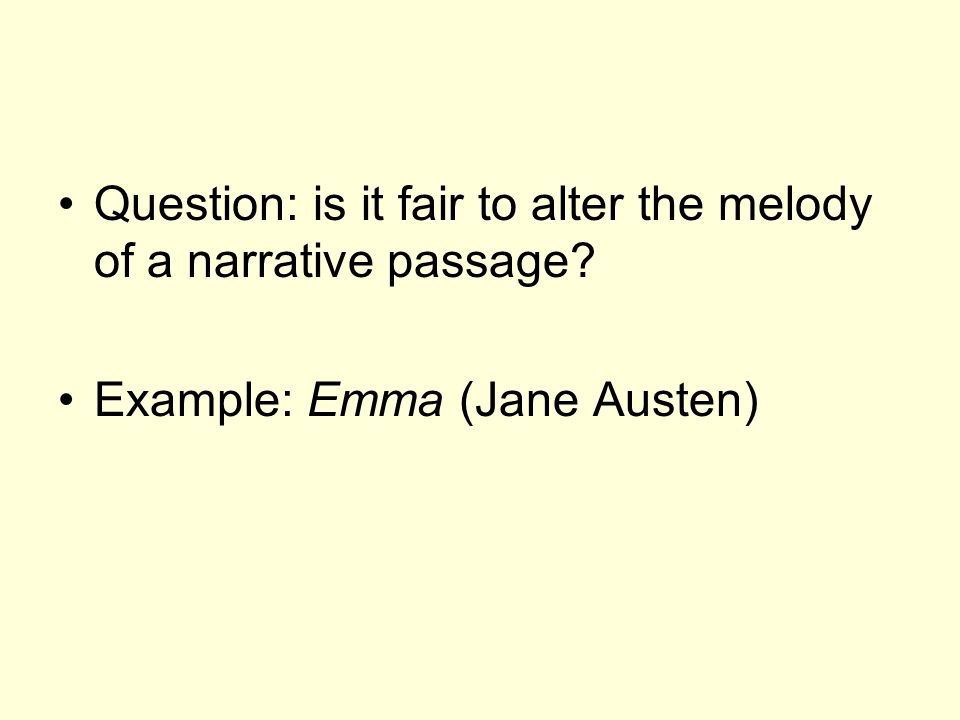 Question: is it fair to alter the melody of a narrative passage Example: Emma (Jane Austen)