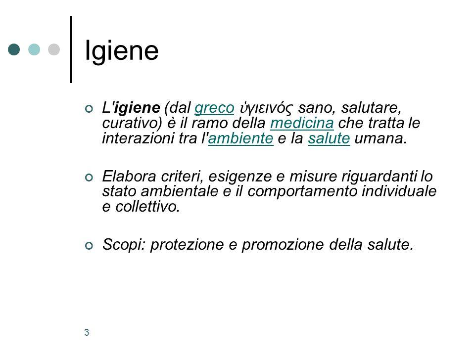 3 Igiene L'igiene (dal greco γιεινός sano, salutare, curativo) è il ramo della medicina che tratta le interazioni tra l'ambiente e la salute umana.gre
