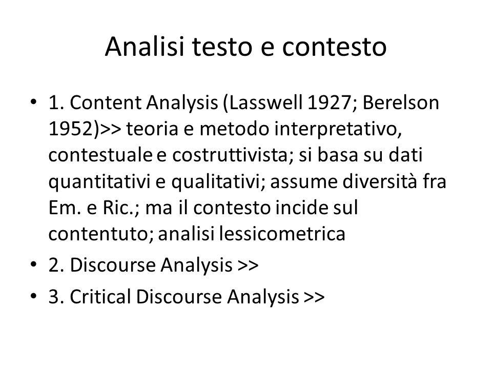 Analisi testo e contesto 1. Content Analysis (Lasswell 1927; Berelson 1952)>> teoria e metodo interpretativo, contestuale e costruttivista; si basa su