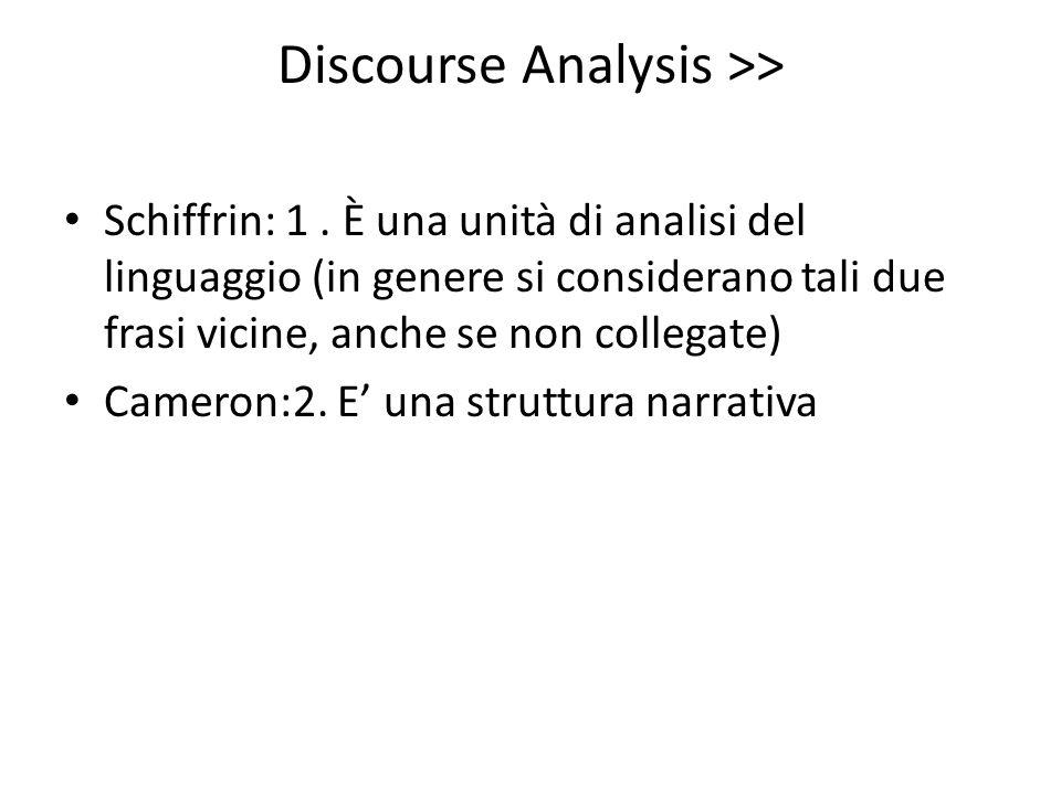 Discourse Analysis >> Schiffrin: 1. È una unità di analisi del linguaggio (in genere si considerano tali due frasi vicine, anche se non collegate) Cam