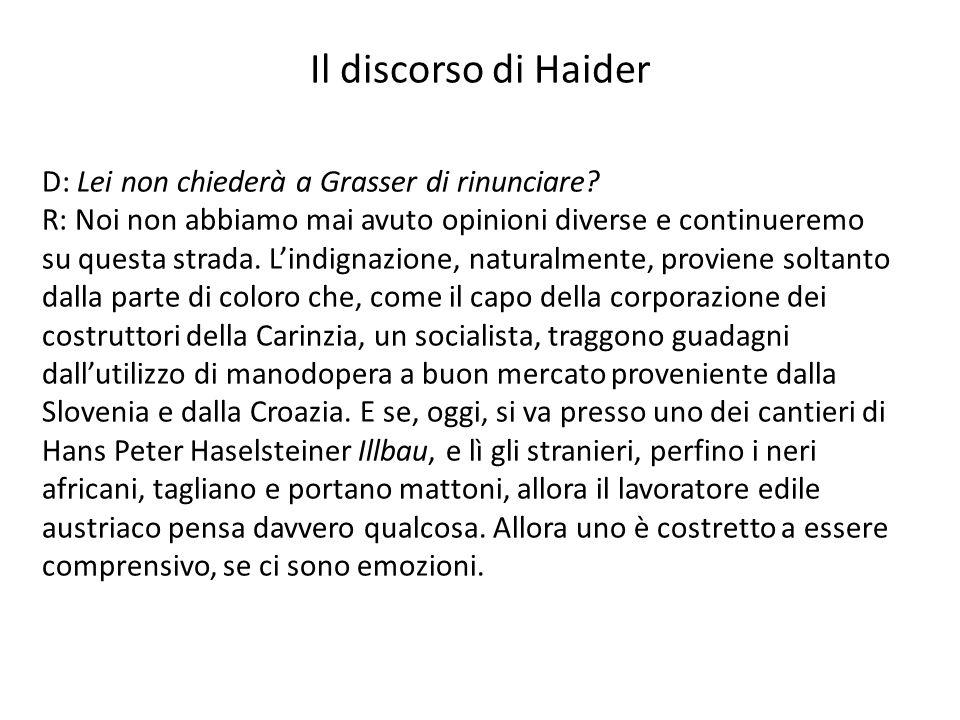 D: Lei non chiederà a Grasser di rinunciare? R: Noi non abbiamo mai avuto opinioni diverse e continueremo su questa strada. Lindignazione, naturalment