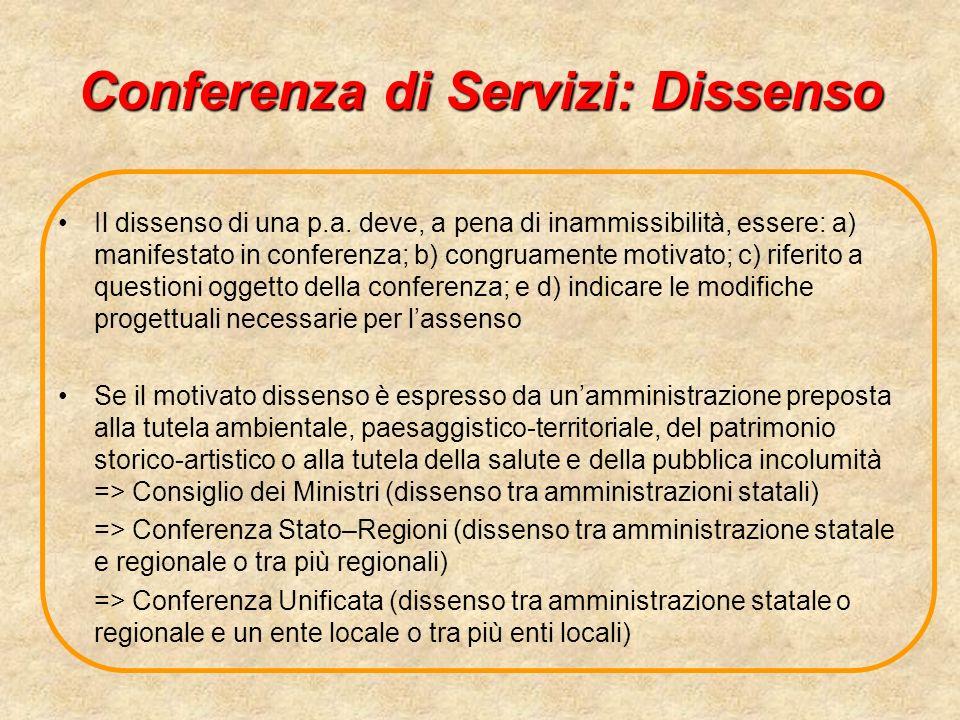 Conferenza di Servizi: Dissenso Il dissenso di una p.a. deve, a pena di inammissibilità, essere: a) manifestato in conferenza; b) congruamente motivat