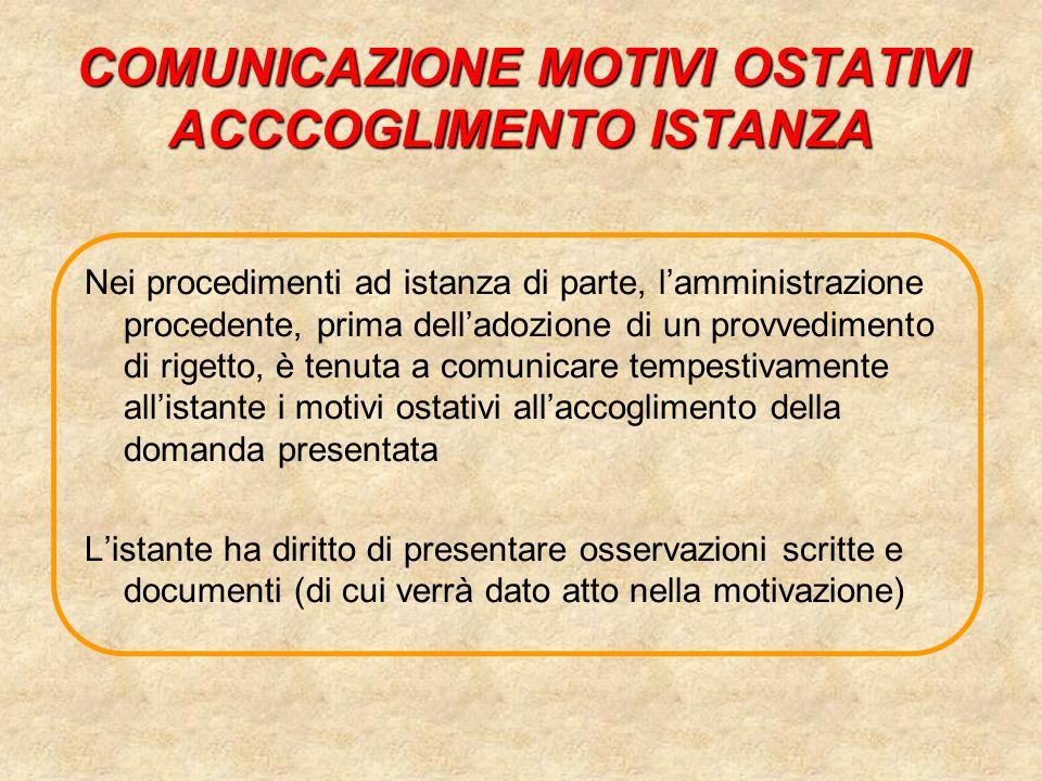 COMUNICAZIONE MOTIVI OSTATIVI ACCCOGLIMENTO ISTANZA Nei procedimenti ad istanza di parte, lamministrazione procedente, prima delladozione di un provve