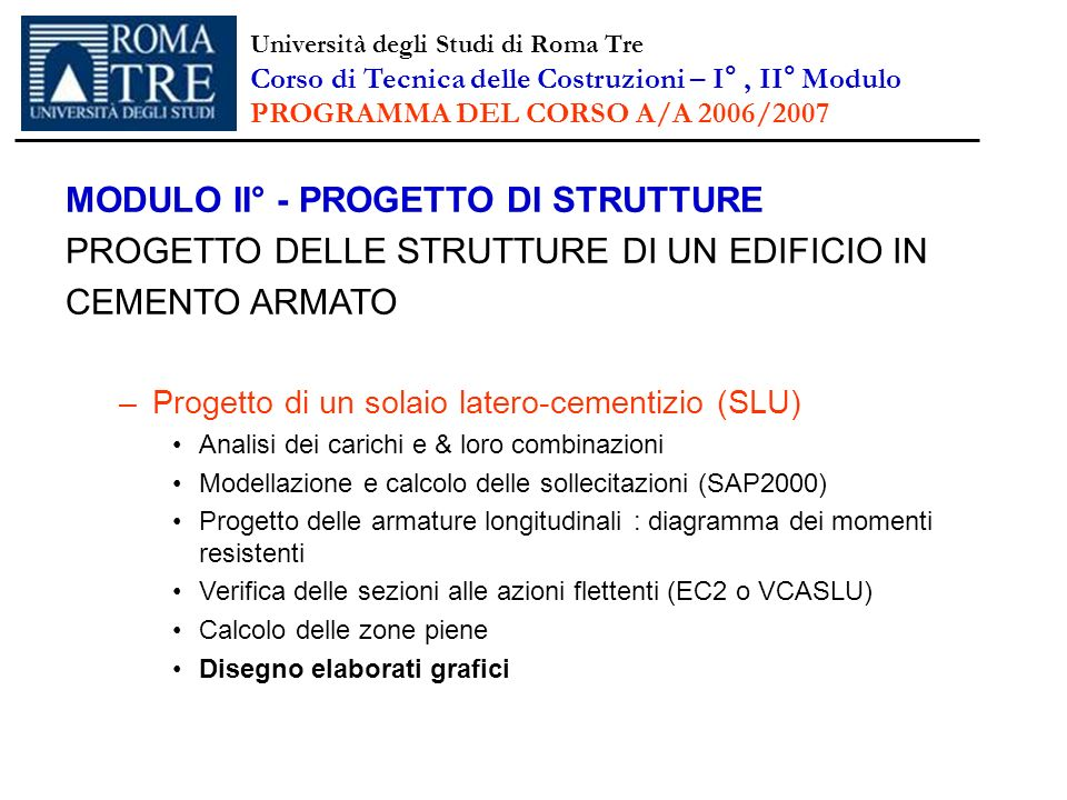 MODULO II° - PROGETTO DI STRUTTURE PROGETTO DELLE STRUTTURE DI UN EDIFICIO IN CEMENTO ARMATO –Progetto di un solaio latero-cementizio (SLU) Analisi de