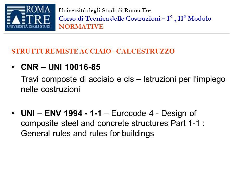 CNR – UNI 10016-85 Travi composte di acciaio e cls – Istruzioni per limpiego nelle costruzioni UNI – ENV 1994 - 1-1 – Eurocode 4 - Design of composite