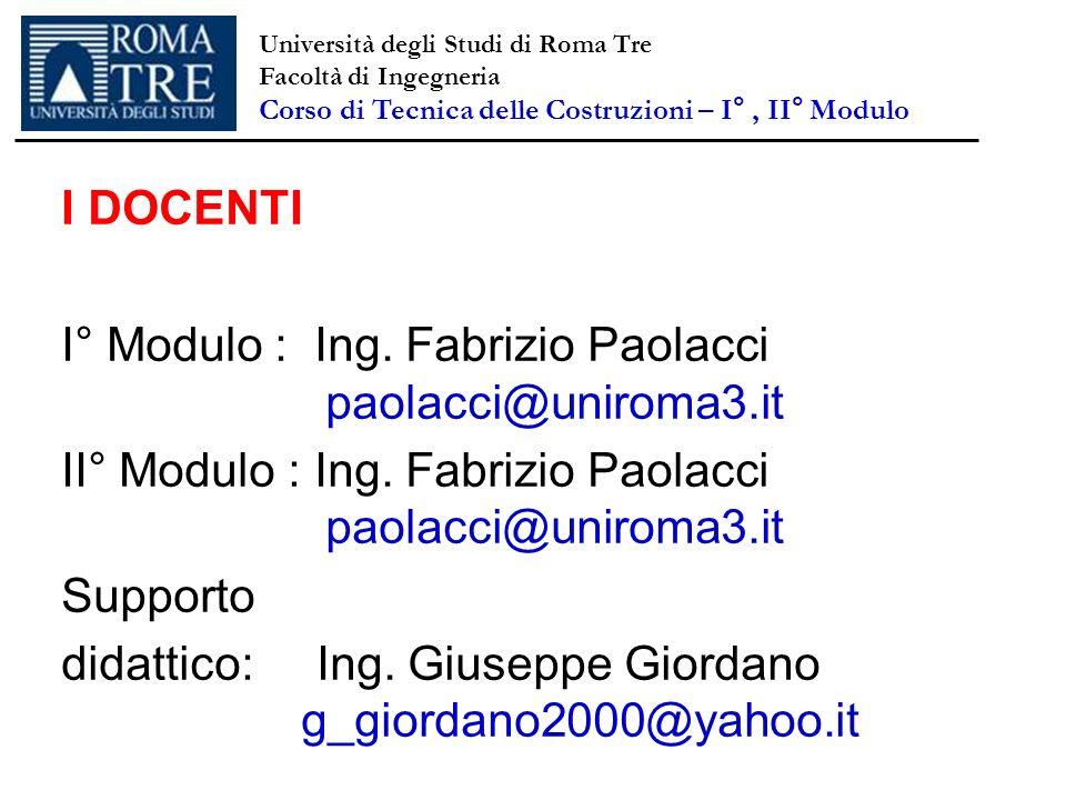 Università degli Studi di Roma Tre Facoltà di Ingegneria Corso di Tecnica delle Costruzioni – I°, II° Modulo I DOCENTI I° Modulo : Ing. Fabrizio Paola