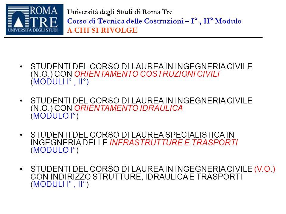Università degli Studi di Roma Tre Corso di Tecnica delle Costruzioni – I°, II° Modulo A CHI SI RIVOLGE STUDENTI DEL CORSO DI LAUREA IN INGEGNERIA CIV