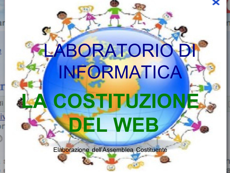 LABORATORIO DI INFORMATICA LA COSTITUZIONE DEL WEB Elaborazione dellAssemblea Costituente
