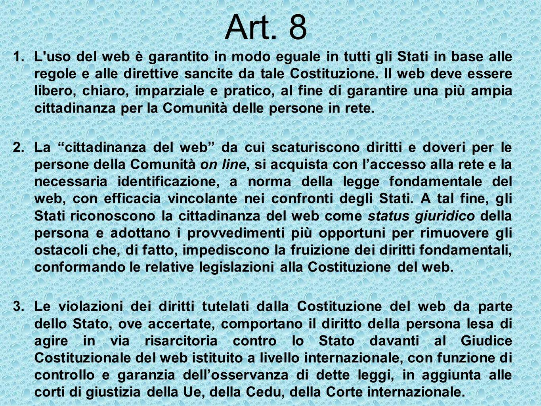 Art. 8 1.L'uso del web è garantito in modo eguale in tutti gli Stati in base alle regole e alle direttive sancite da tale Costituzione. Il web deve es