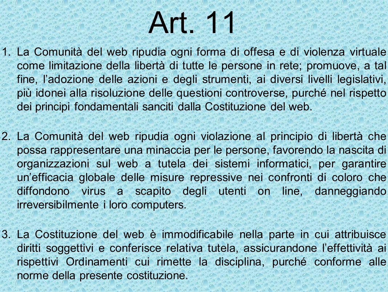 Art. 11 1.La Comunità del web ripudia ogni forma di offesa e di violenza virtuale come limitazione della libertà di tutte le persone in rete; promuove