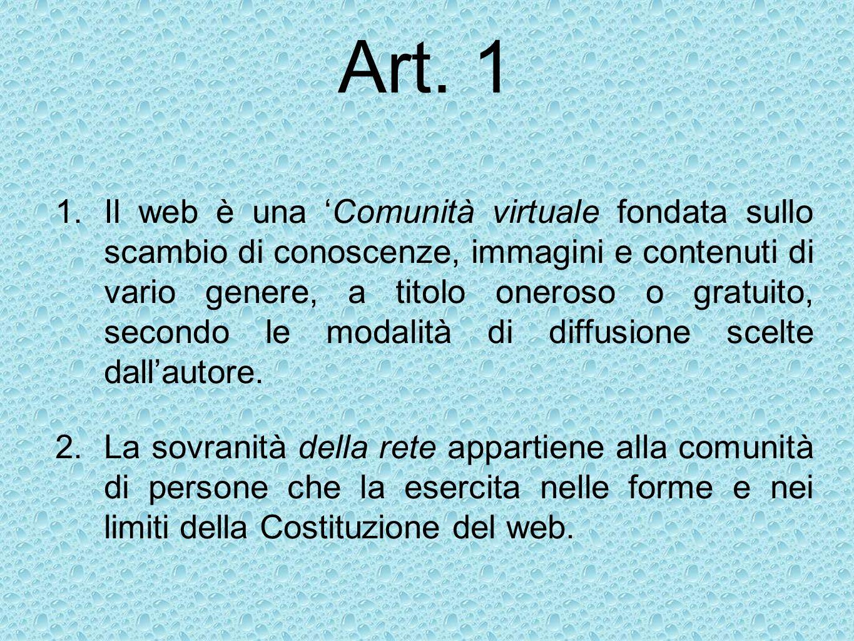 Art. 1 1.Il web è una Comunità virtuale fondata sullo scambio di conoscenze, immagini e contenuti di vario genere, a titolo oneroso o gratuito, second