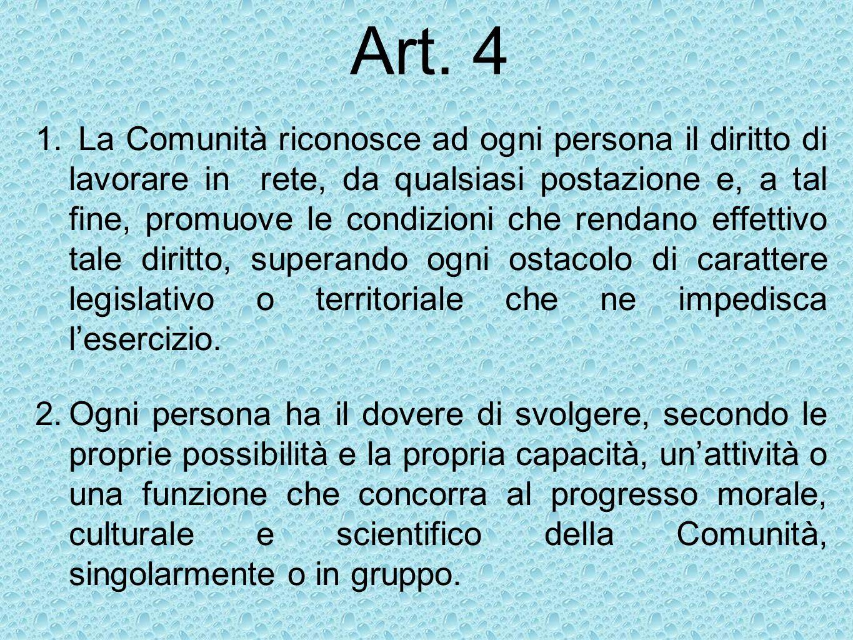 Art. 4 1. La Comunità riconosce ad ogni persona il diritto di lavorare in rete, da qualsiasi postazione e, a tal fine, promuove le condizioni che rend