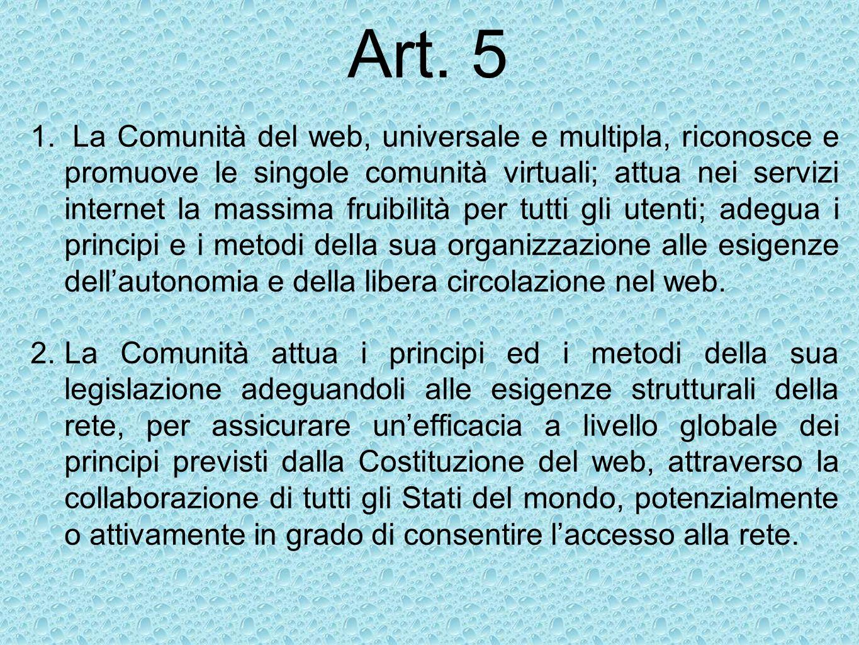 Art. 5 1. La Comunità del web, universale e multipla, riconosce e promuove le singole comunità virtuali; attua nei servizi internet la massima fruibil