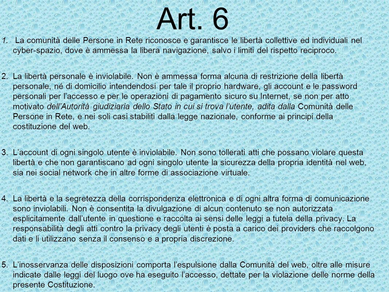 Art. 6 1. La comunità delle Persone in Rete riconosce e garantisce le libertà collettive ed individuali nel cyber-spazio, dove è ammessa la libera nav