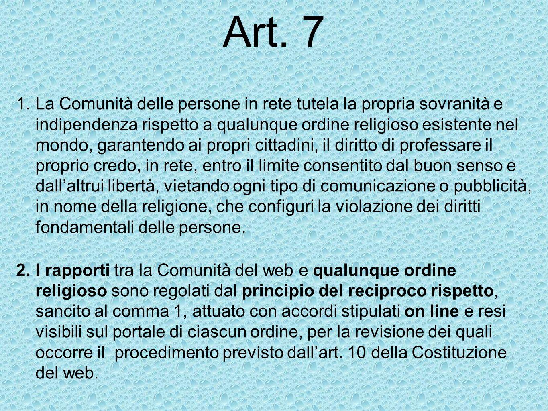 Art. 7 1.La Comunità delle persone in rete tutela la propria sovranità e indipendenza rispetto a qualunque ordine religioso esistente nel mondo, garan