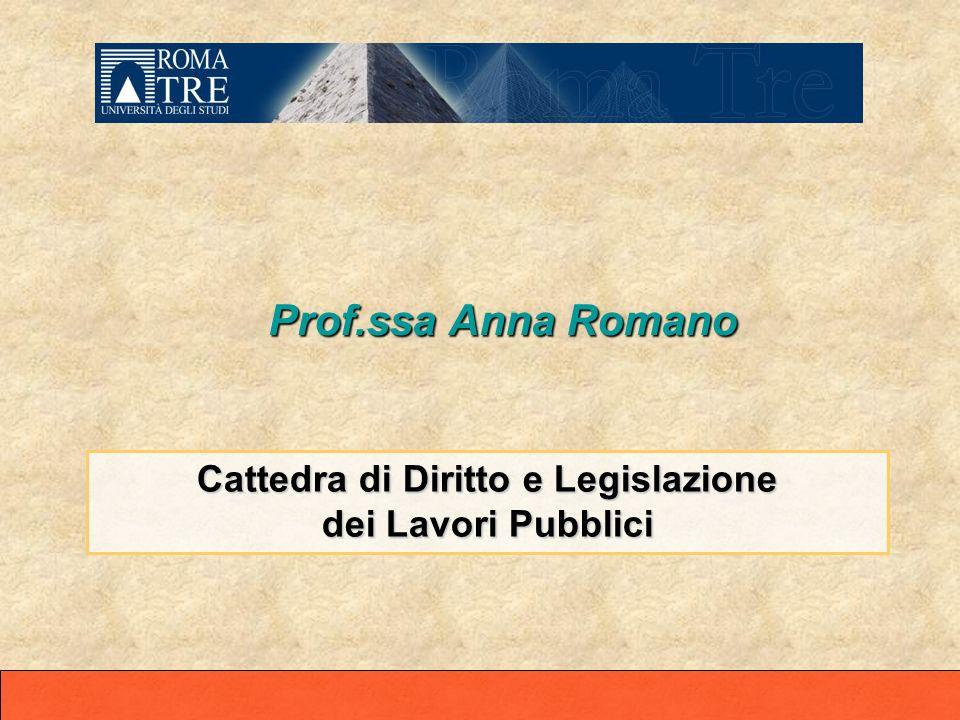 Prof.ssa Anna Romano Prof.ssa Anna Romano Cattedra di Diritto e Legislazione dei Lavori Pubblici