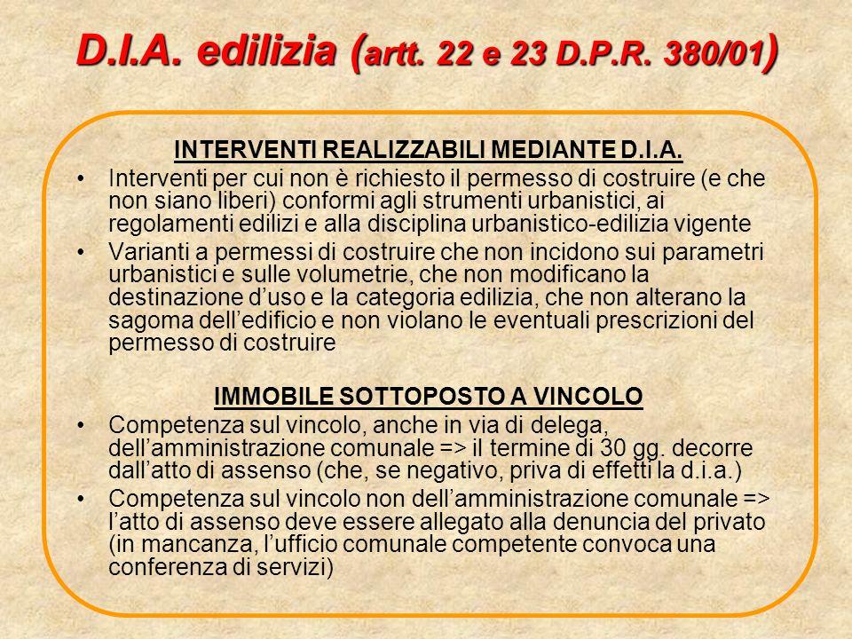 D.I.A. edilizia ( artt. 22 e 23 D.P.R. 380/01 ) INTERVENTI REALIZZABILI MEDIANTE D.I.A. Interventi per cui non è richiesto il permesso di costruire (e