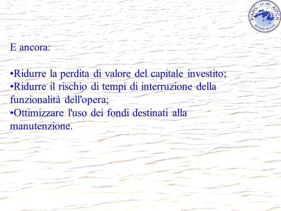 E ancora: Ridurre la perdita di valore del capitale investito; Ridurre il rischio di tempi di interruzione della funzionalità dell'opera; Ottimizzare