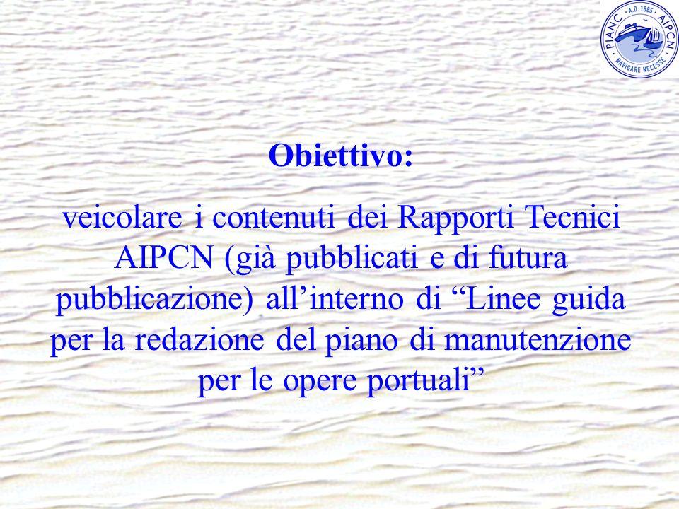 Obiettivo: veicolare i contenuti dei Rapporti Tecnici AIPCN (già pubblicati e di futura pubblicazione) allinterno di Linee guida per la redazione del