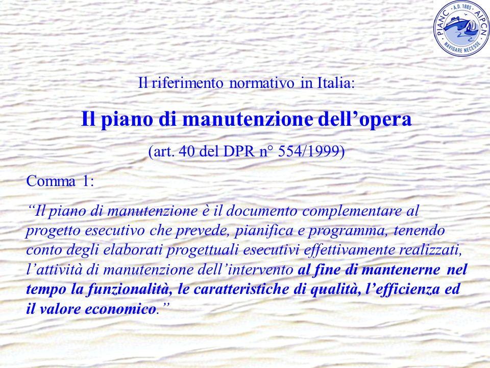 Il riferimento normativo in Italia: Il piano di manutenzione dellopera (art. 40 del DPR n° 554/1999) Comma 1: Il piano di manutenzione è il documento