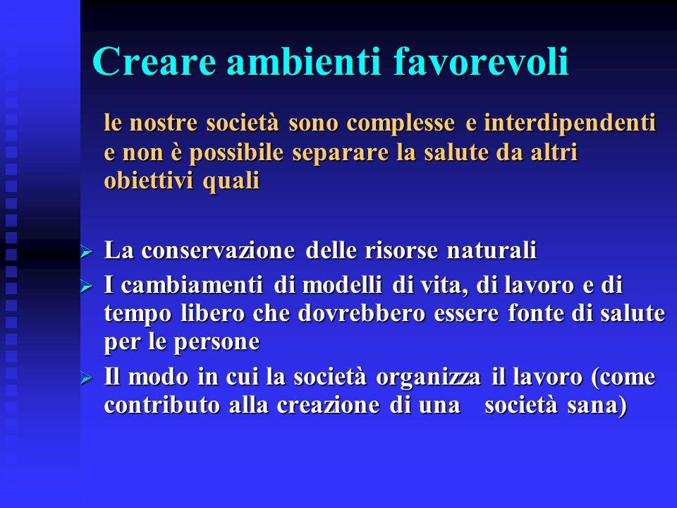 Creare ambienti favorevoli le nostre società sono complesse e interdipendenti e non è possibile separare la salute da altri obiettivi quali La conserv