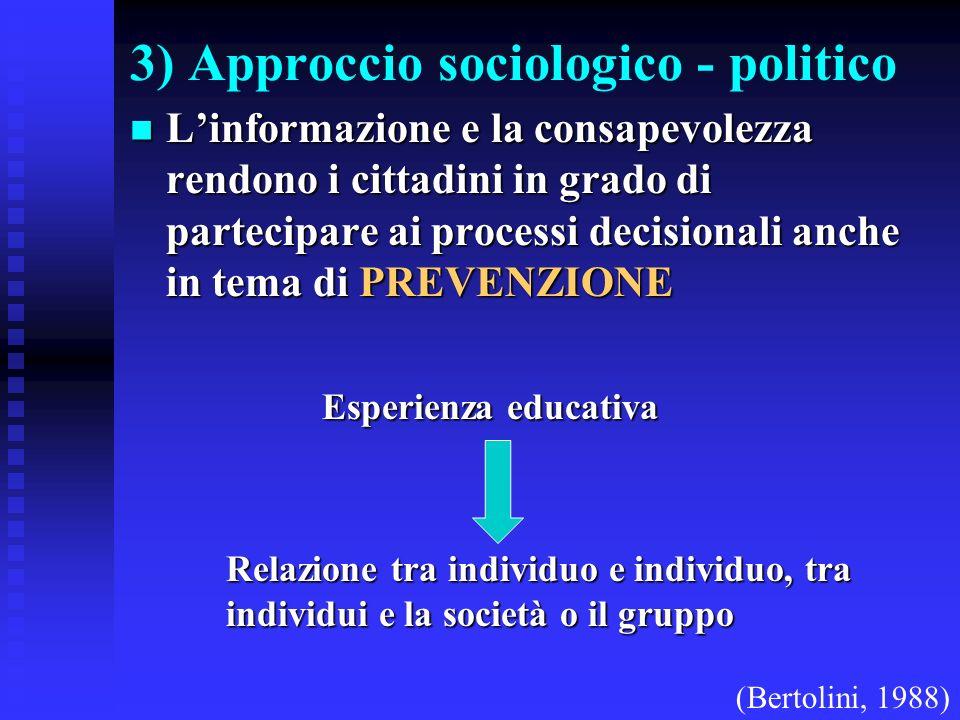 3) Approccio sociologico - politico Linformazione e la consapevolezza rendono i cittadini in grado di partecipare ai processi decisionali anche in tem