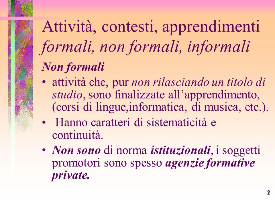 2 Attività, contesti, apprendimenti formali, non formali, informali Non formali attività che, pur non rilasciando un titolo di studio, sono finalizzat