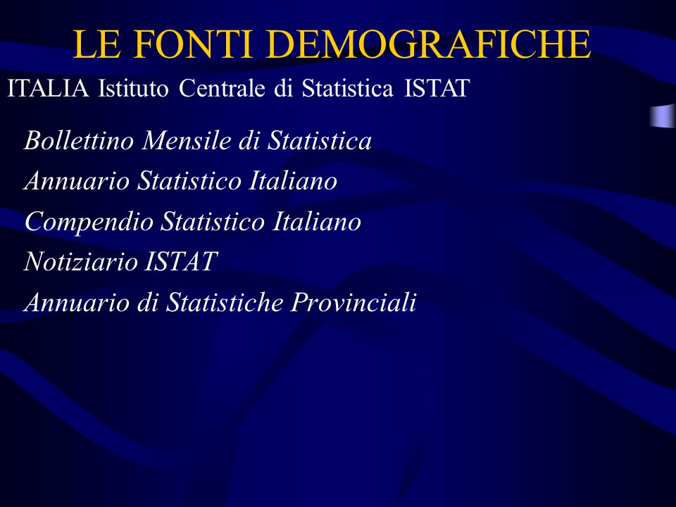 LE FONTI DEMOGRAFICHE Bollettino Mensile di Statistica Annuario Statistico Italiano Compendio Statistico Italiano Notiziario ISTAT Annuario di Statist
