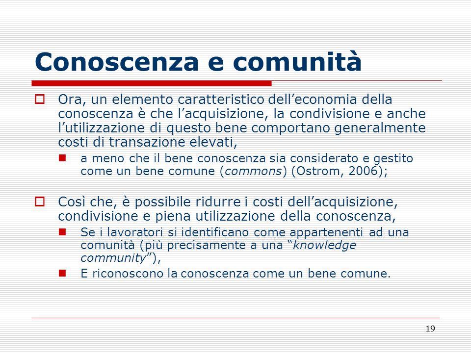 19 Conoscenza e comunità Ora, un elemento caratteristico delleconomia della conoscenza è che lacquisizione, la condivisione e anche lutilizzazione di
