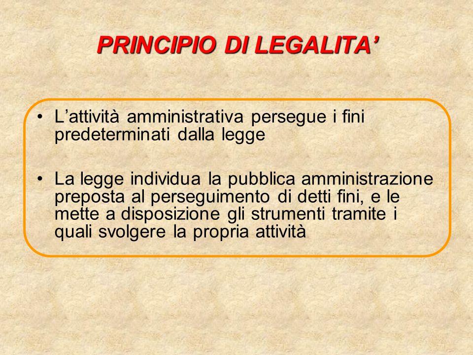 PRINCIPIO DI LEGALITA Lattività amministrativa persegue i fini predeterminati dalla legge La legge individua la pubblica amministrazione preposta al p