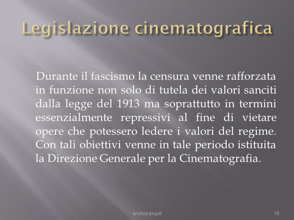 Durante il fascismo la censura venne rafforzata in funzione non solo di tutela dei valori sanciti dalla legge del 1913 ma soprattutto in termini essenzialmente repressivi al fine di vietare opere che potessero ledere i valori del regime.