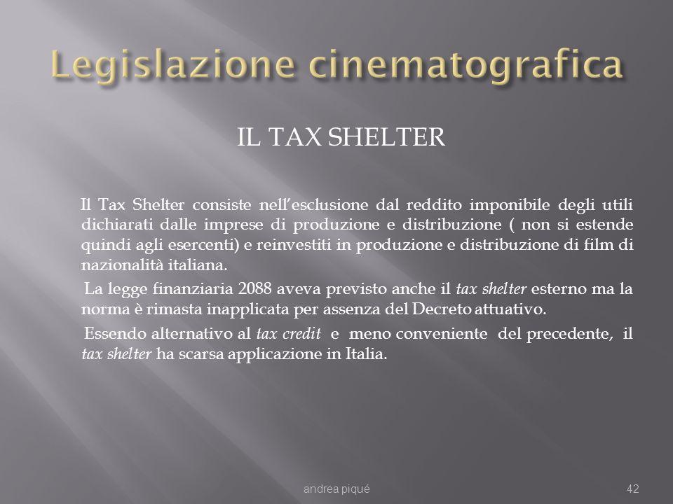 IL TAX SHELTER Il Tax Shelter consiste nellesclusione dal reddito imponibile degli utili dichiarati dalle imprese di produzione e distribuzione ( non si estende quindi agli esercenti) e reinvestiti in produzione e distribuzione di film di nazionalità italiana.