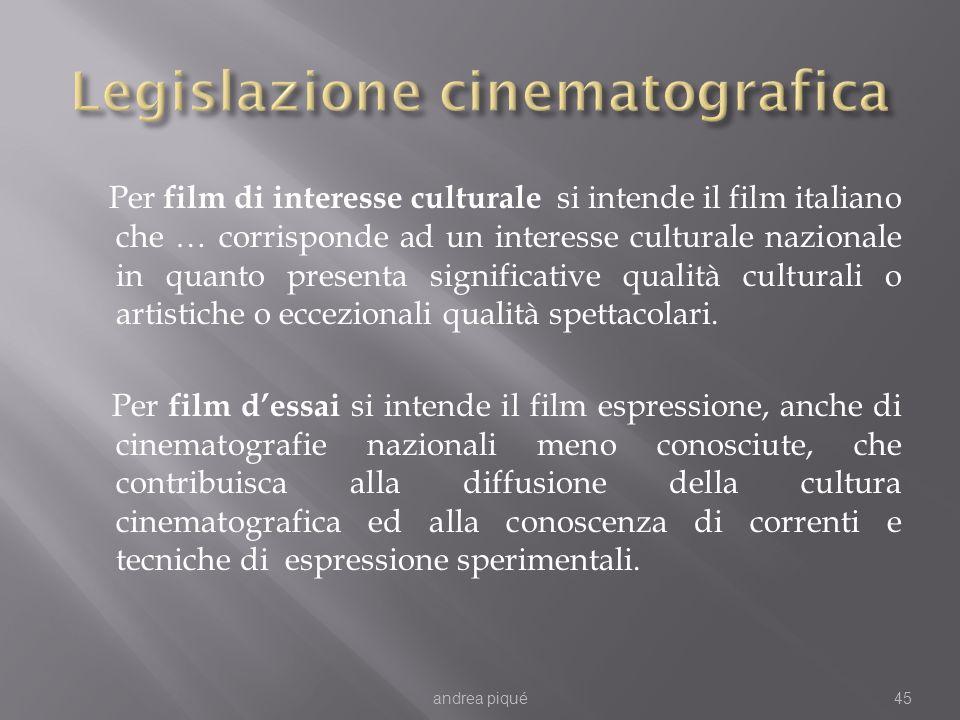 Per film di interesse culturale si intende il film italiano che … corrisponde ad un interesse culturale nazionale in quanto presenta significative qualità culturali o artistiche o eccezionali qualità spettacolari.