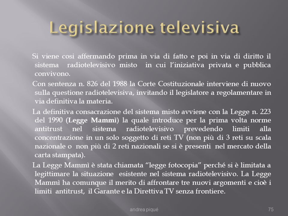 Si viene cosi affermando prima in via di fatto e poi in via di diritto il sistema radiotelevisivo misto in cui liniziativa privata e pubblica convivono.