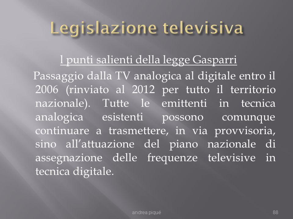 l punti salienti della legge Gasparri Passaggio dalla TV analogica al digitale entro il 2006 (rinviato al 2012 per tutto il territorio nazionale).