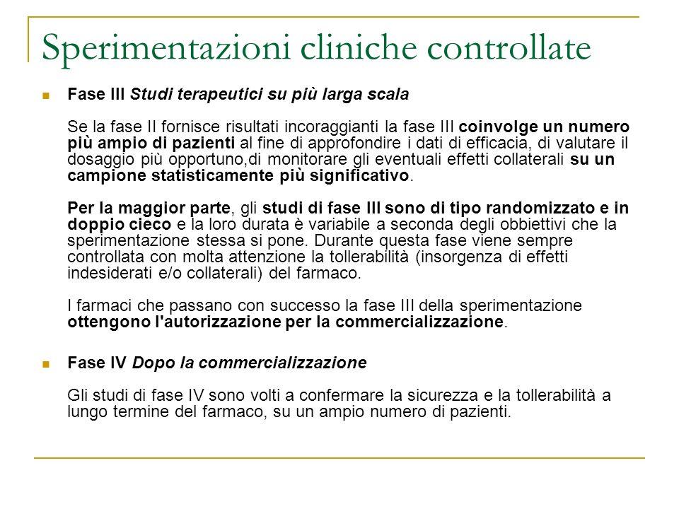 Fase III Studi terapeutici su più larga scala Se la fase II fornisce risultati incoraggianti la fase III coinvolge un numero più ampio di pazienti al