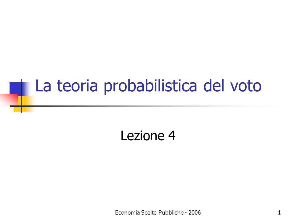 Economia Scelte Pubbliche - 20061 La teoria probabilistica del voto Lezione 4