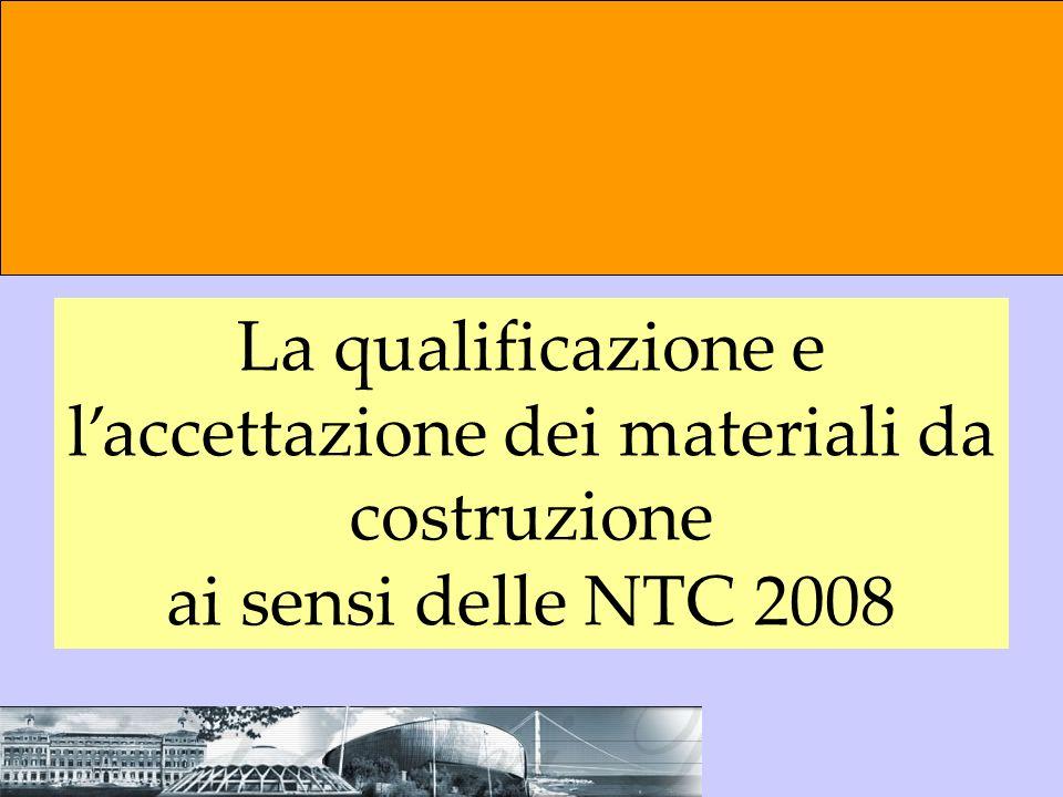 La qualificazione e laccettazione dei materiali da costruzione ai sensi delle NTC 2008