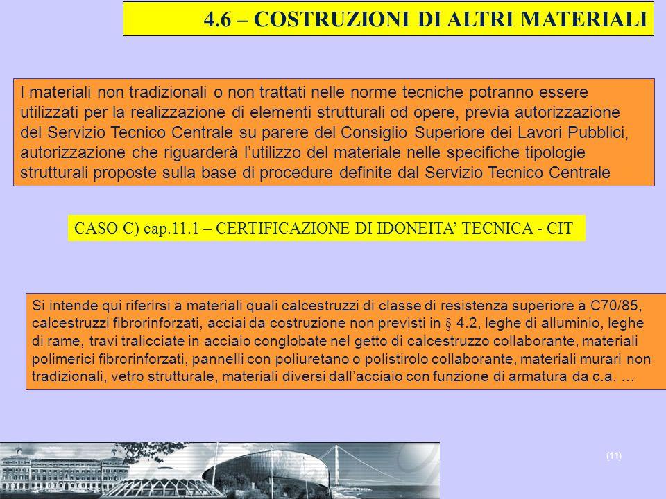 4.6 – COSTRUZIONI DI ALTRI MATERIALI (11) I materiali non tradizionali o non trattati nelle norme tecniche potranno essere utilizzati per la realizzaz