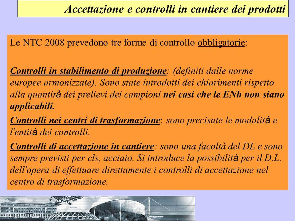 Le NTC 2008 prevedono tre forme di controllo obbligatorie: Controlli in stabilimento di produzione: (definiti dalle norme europee armonizzate). Sono s