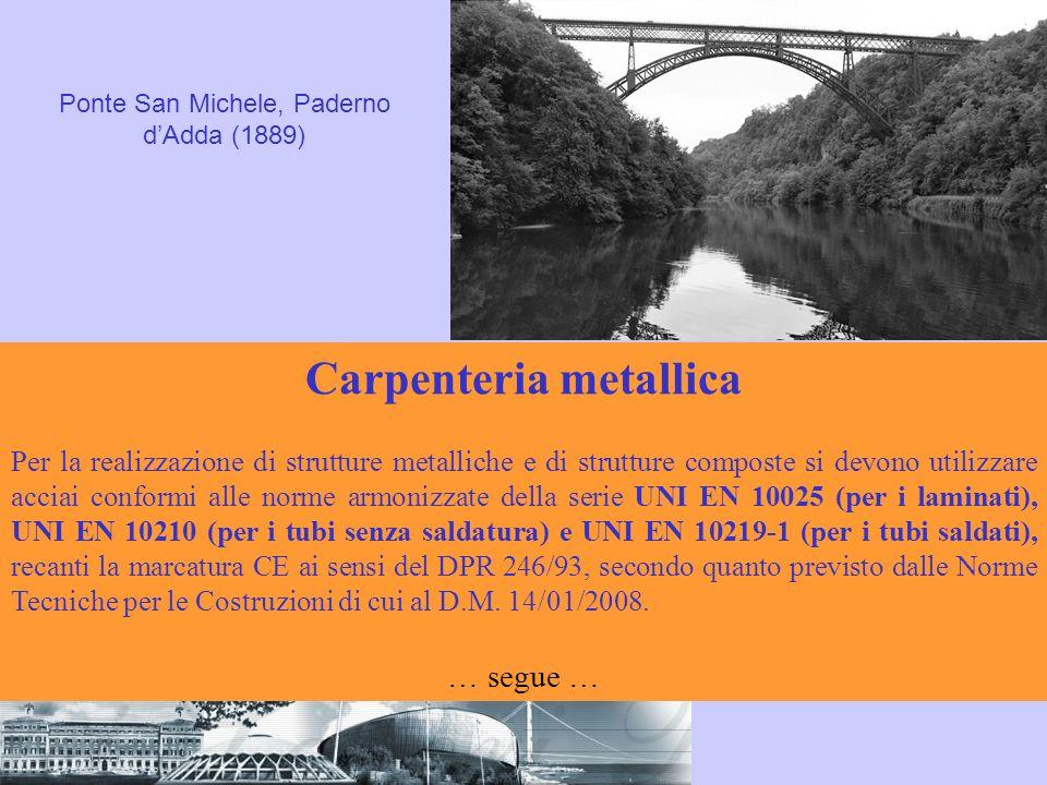 Carpenteria metallica Per la realizzazione di strutture metalliche e di strutture composte si devono utilizzare acciai conformi alle norme armonizzate