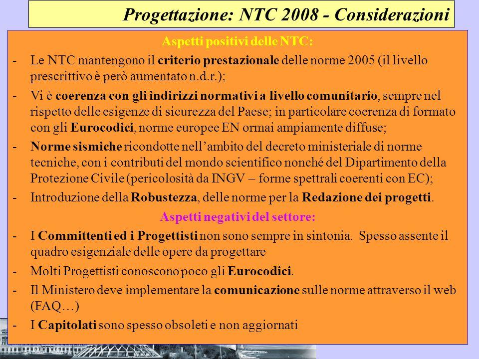 Progettazione: NTC 2008 - Considerazioni Aspetti positivi delle NTC: -Le NTC mantengono il criterio prestazionale delle norme 2005 (il livello prescri