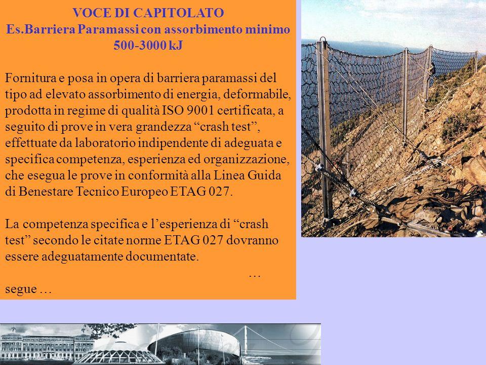 VOCE DI CAPITOLATO Es.Barriera Paramassi con assorbimento minimo 500-3000 kJ Fornitura e posa in opera di barriera paramassi del tipo ad elevato assor