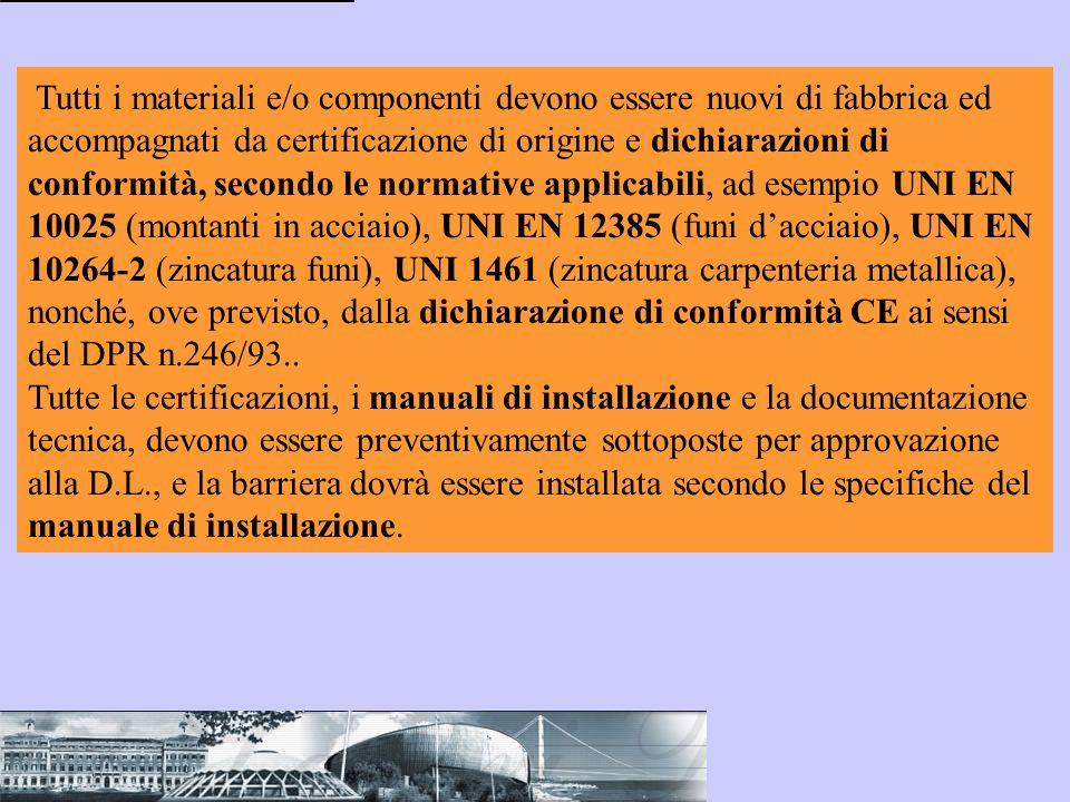 Tutti i materiali e/o componenti devono essere nuovi di fabbrica ed accompagnati da certificazione di origine e dichiarazioni di conformità, secondo l