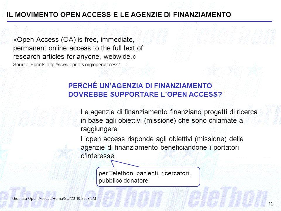 Giornata Open Access/Roma/Sci/23-10-2009/LM 12 IL MOVIMENTO OPEN ACCESS E LE AGENZIE DI FINANZIAMENTO «Open Access (OA) is free, immediate, permanent