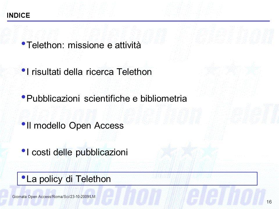 INDICE Telethon: missione e attività I risultati della ricerca Telethon Pubblicazioni scientifiche e bibliometria Il modello Open Access I costi delle
